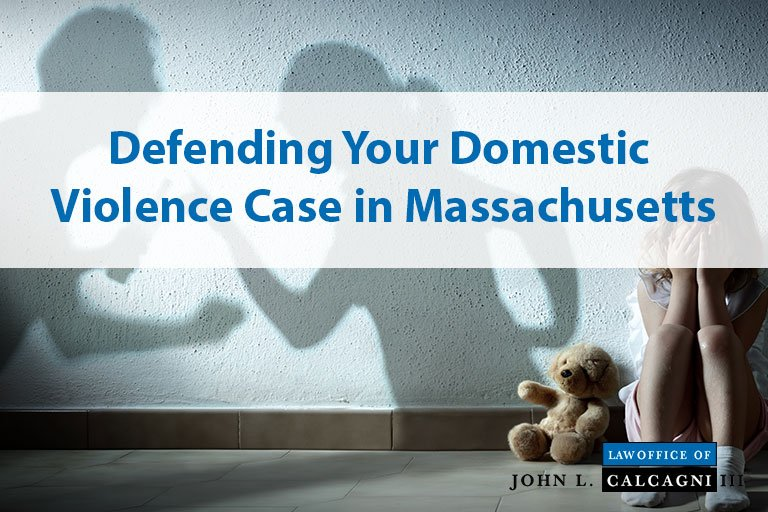 Defending Your Domestic Violence Case in Massachusetts